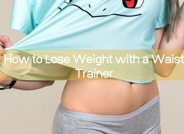 How to Lose Weight with a Waist Trainer