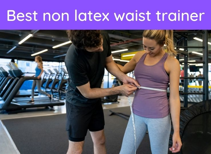 Best non latext waist trainer